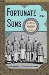 Fortunate Sons: The 120 Chinese Boys Who Came to America, Went to School, and Revolutionized an Ancient Civilization - Liel Leibovitz, Matthew Miller