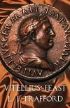 Vitellius' Feast: The Four Emperors Series: Book IV - L.J. Trafford