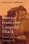 Stories from the Leopold Shack: Sand County Revisited - Estella B. Leopold