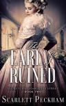 The Earl I Ruined (The Secrets of Charlotte Street #2) - Scarlett Peckham