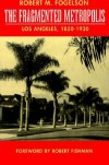 The Fragmented Metropolis: Los Angeles, 1850-1930 - Robert M. Fogelson