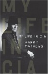My Life in CIA: A Chronicle of 1973 - Harry Mathews