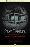 Stay-Behinds: True Encounters with the World Beyond - Hans Holzer