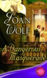 A Dangerous Masquerade - Joan Wolf