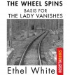 The Wheel Spins (Basis for the Lady Vanishes) - Ethel White