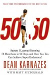50/50: Secrets I Learned Running 50 Marathons in 50 Days -- and How You Too Can Achieve Super Endurance! - Dean Karnazes