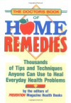 The Doctor's Book of Home Remedies: Thousands of Tips and Techniques Anyone Can Use to Heal Everyday Health Problems - Editors of Prevention Magazine Health Books