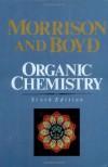 Organic Chemistry - Robert Thornton Morrison, Robert Neilson Boyd