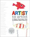 Artist to artist: 23 Major Illustrators Talk to Children about Their Art - Eric Carle, Mitsumasa Anno, Quentin Blake, Ashley Bryan, Nancy Ekholm Burkert, Tomie dePaola, Jane Dyer, Mordicai Gerstein, Robert Ingpen, Steven Kellogg, Leo Lionni, Petra Mathers, Wendell Minor, Barry Moser, Jerry Pinkney, Alice Provensen, Matthew Reinhart, Robert Sabud