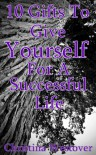 10 Gifts To Give Yourself For A Successful Life - Christina Westover