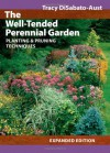 The Well-Tended Perennial Garden: Planting and Pruning Techniques - Tracy DiSabato-Aust