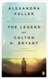 The Legend of Colton H. Bryant - Alexandra Fuller