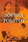 Sophia Tolstoy: A Biography - Alexandra Popoff