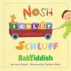Nosh, Schlep, Schluff: Babyiddish - Laurel Snyder, Tiphanie Beeke