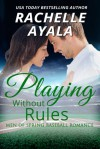 Playing Without Rules: Men of Spring Baseball, Book 1 - Rachelle Ayala, Tor Thom, Charley Ongel, LLC Rachelle Ayala Publishing