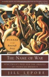 The Name of War: King Philip's War and the Origins of American Identity - Jill Lepore