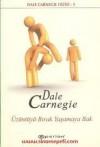 Üzüntüyü Bırak Yaşamaya Bak - Dale Carnegie, Meltem Erkmen Kapucuoğlu