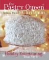 The Pastry Queen Christmas: Big-Hearted Holiday Entertaining, Texas Style - Rebecca Rather, Alison Oresman, Laurie Smith