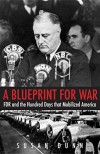 A Blueprint for War: FDR and the Hundred Days That Mobilized America - Susan Dunn