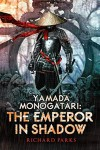 Yamada Monogatori: The Emperor in Shadow - Richard Parks