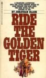 Ride The Golden Tiger - Jonathan Black