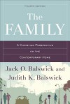 The Family: A Christian Perspective on the Contemporary Home - Jack O Balswick, Judith K Balswick