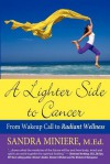 A Lighter Side to Cancer: From Wake-Up Call to Radiant Wellness - Sandra Miniere