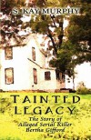 Tainted Legacy: The Story of Alleged Serial Killer Bertha Gifford - S. Kay Murphy
