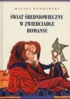 Świat średniowieczny w zwierciadle romansu - Maciej Włodarski