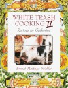 White Trash Cooking II: Recipes for Gatherins - Ernest Matthew Mickler