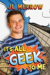 It's All Geek to Me - JL Merrow