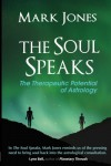 The Soul Speaks: The Therapeutic Potential of Astrology - Mark Jones