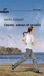 Course, amour et raviolis - Sandra Dussault