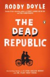 The Dead Republic: A Novel - Roddy Doyle