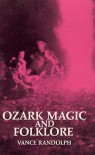 Ozark Magic and Folklore - Vance Randolph