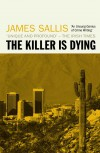 The Killer is Dying - James Sallis