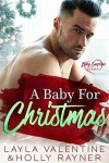 A Baby For Christmas - A Billionaire's New Baby Romance - Holly Rayner, Layla Valentine