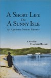 A Short Life on a Sunny Isle: Featuring Alphonse Dantan of the Paris Police Judi - Hannah I. Blank