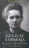 Geniusz i obsesja. Wewnętrzny świat Marii Curie - Barbara Goldsmith