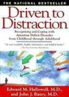 Driven To Distraction: Recognizing and Coping with Attention Deficit Disorder from Childhood Through Adulthood - Edward M. Hallowell, John J. Ratey