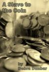 A Slave to the Coin - Debra Dunbar