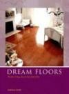 Dream Floors: Hundreds Of Design Ideas For Every Kind of Floor - Kathleen Stoehr