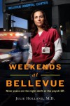 Weekends at Bellevue: Nine Years on the Night Shift at the Psych ER - Julie Holland
