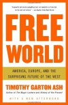 Free World: America, Europe, and the Surprising Future of the West - Timothy Garton Ash