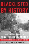 Blacklisted by History: The Untold Story of Senator Joe McCarthy and His Fight Against America's Enemies - M. Stanton Evans