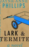Lark & Termite - Jayne Anne Phillips