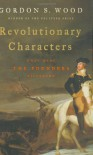 Revolutionary Characters: What Made the Founders Different - Gordon S. Wood