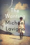 The Wanting: A Novel - Michael Lavigne