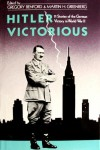 Hitler Victorious: Eleven Stories of the German Victory in World War II (Garland Reference Library of the Humanities) -