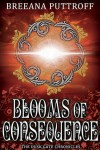 Blooms of Consequence (Dusk Gate Chronicles, #4) - Breeana Puttroff